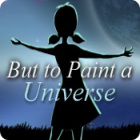 But to Paint a Universe ゲーム